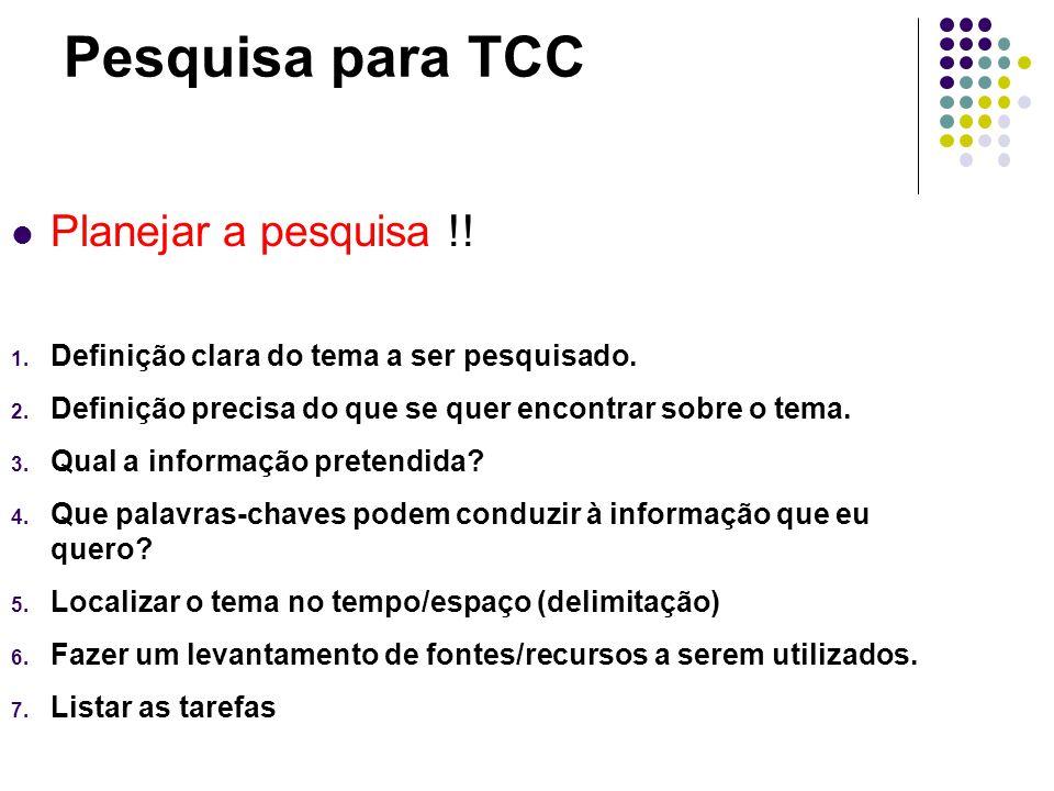 Pesquisa para TCC Planejar a pesquisa !. 1. Definição clara do tema a ser pesquisado.