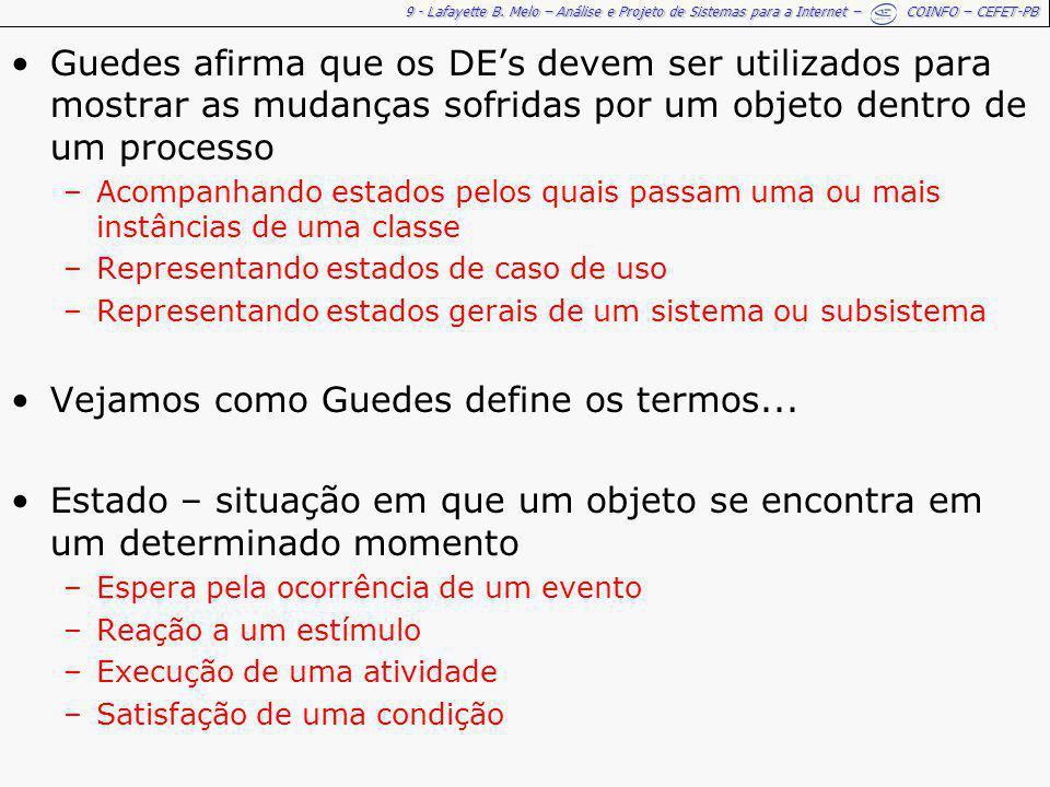 9 - Lafayette B. Melo – Análise e Projeto de Sistemas para a Internet – COINFO – CEFET-PB Guedes afirma que os DEs devem ser utilizados para mostrar a