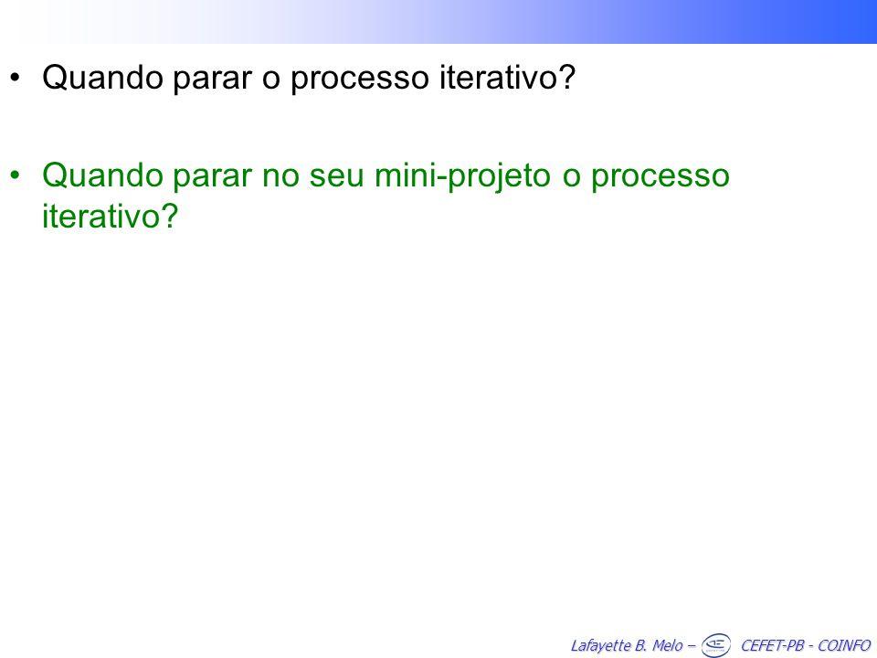Lafayette B. Melo – CEFET-PB - COINFO Quando parar o processo iterativo.