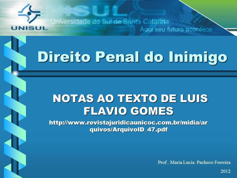 Direito Penal do Inimigo NOTAS AO TEXTO DE LUIS FLAVIO GOMES NOTAS AO TEXTO DE LUIS FLAVIO GOMES http://www.revistajuridicaunicoc.com.br/midia/ar quiv