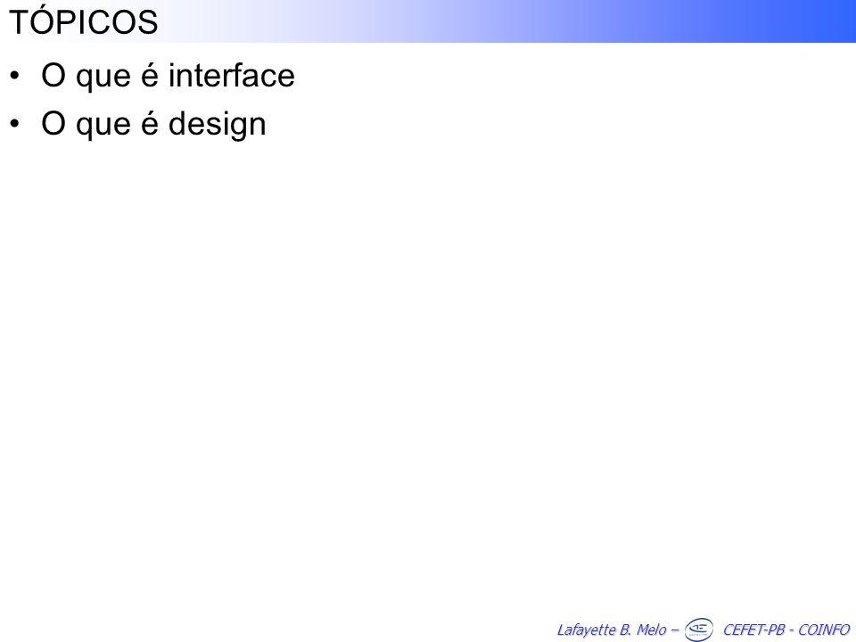 Lafayette B. Melo – CEFET-PB - COINFO TÓPICOS O que é interface O que é design