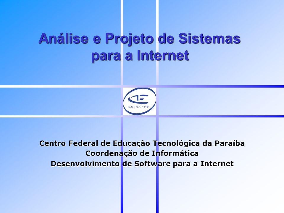 Análise e Projeto de Sistemas para a Internet Centro Federal de Educação Tecnológica da Paraíba Coordenação de Informática Desenvolvimento de Software para a Internet