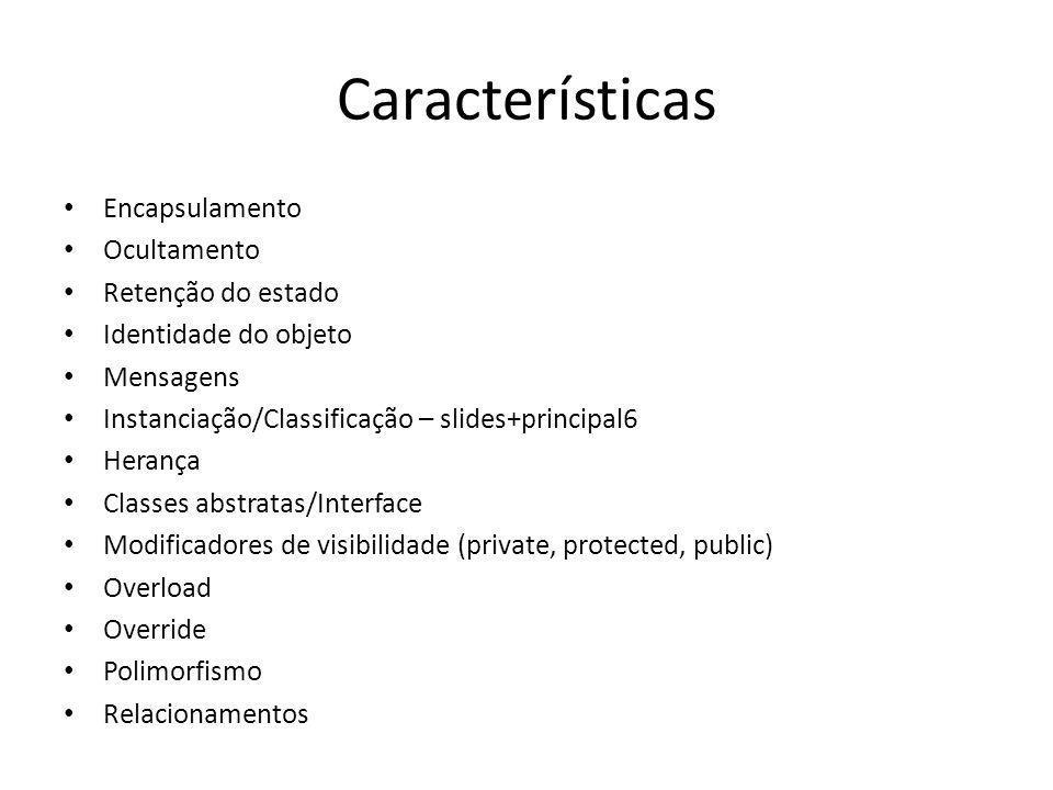 Características Encapsulamento Ocultamento Retenção do estado Identidade do objeto Mensagens Instanciação/Classificação – slides+principal6 Herança Cl