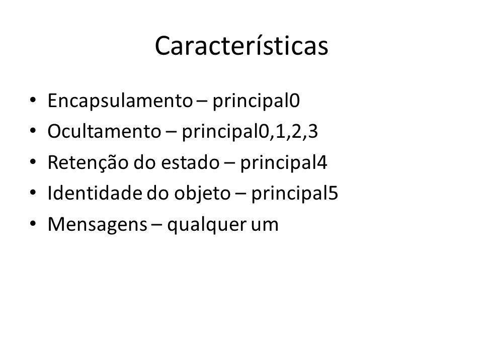 Características Encapsulamento – principal0 Ocultamento – principal0,1,2,3 Retenção do estado – principal4 Identidade do objeto – principal5 Mensagens – qualquer um