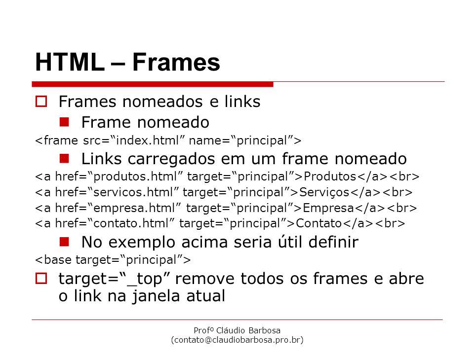 Profº Cláudio Barbosa (contato@claudiobarbosa.pro.br) HTML – Frames Frames flutuantes Frames flutuantes Câmera 1 Câmera 2 Câmera 3