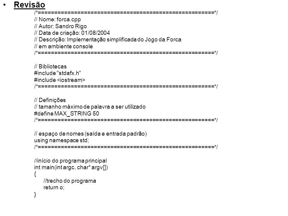 Revisão /*======================================================*/ // Nome: forca.cpp // Autor: Sandro Rigo // Data de criação: 01/08/2004 // Descriçã