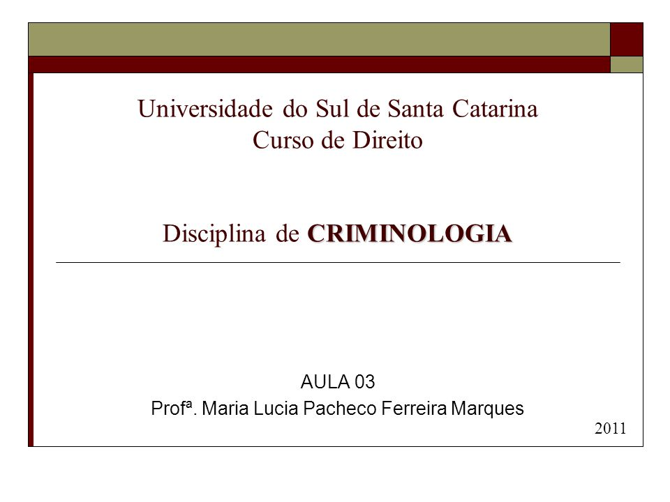 CRIMINOLOGIA Universidade do Sul de Santa Catarina Curso de Direito Disciplina de CRIMINOLOGIA AULA 03 Profª. Maria Lucia Pacheco Ferreira Marques 201