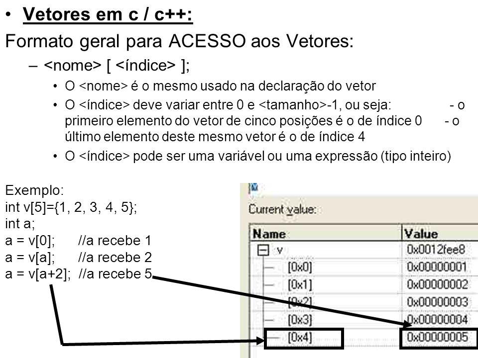 Vetores em c / c++: Formato geral para ACESSO aos Vetores: – [ ]; O é o mesmo usado na declaração do vetor O deve variar entre 0 e -1, ou seja: - o pr