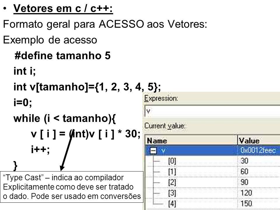 Vetores em c / c++: Formato geral para ACESSO aos Vetores: Exemplo de acesso #define tamanho 5 int i; int v[tamanho]={1, 2, 3, 4, 5}; i=0; while (i <