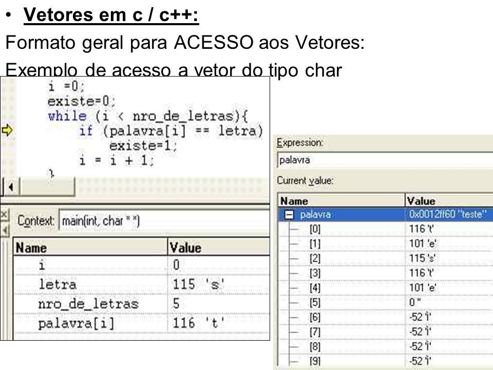 Vetores em c / c++: Formato geral para ACESSO aos Vetores: Exemplo de acesso a vetor do tipo char #define MAX_STRING 30 char palavra[MAX_STRING]; char