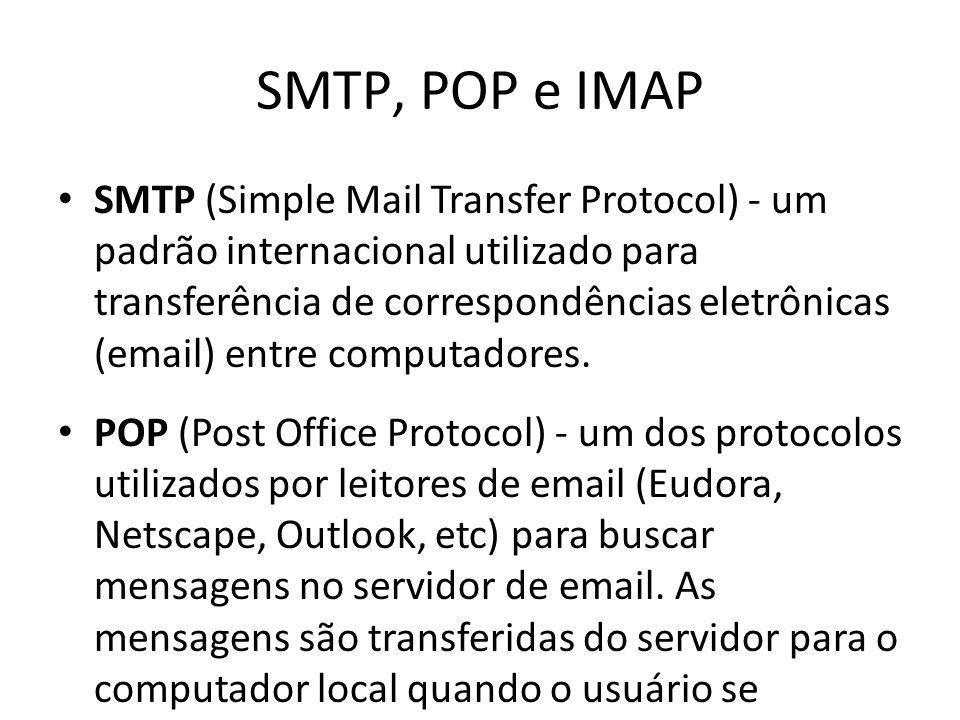 SMTP, POP e IMAP SMTP (Simple Mail Transfer Protocol) - um padrão internacional utilizado para transferência de correspondências eletrônicas (email) e