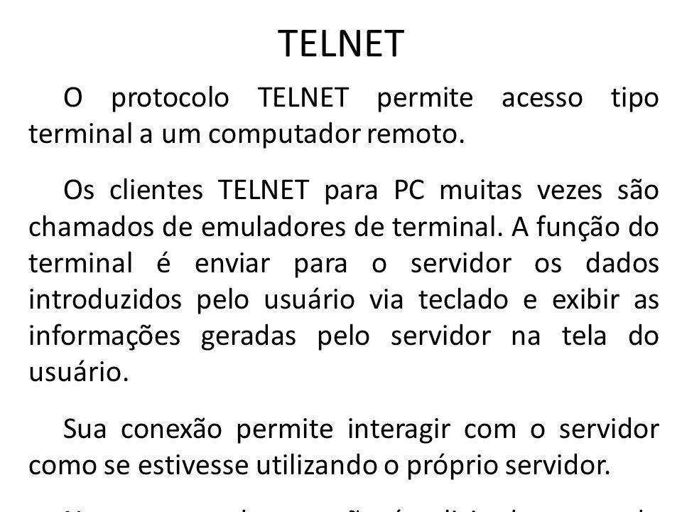 TELNET O protocolo TELNET permite acesso tipo terminal a um computador remoto. Os clientes TELNET para PC muitas vezes são chamados de emuladores de t