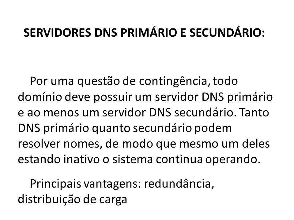SERVIDORES DNS PRIMÁRIO E SECUNDÁRIO: Por uma questão de contingência, todo domínio deve possuir um servidor DNS primário e ao menos um servidor DNS s