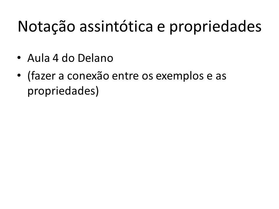 Notação assintótica e propriedades Aula 4 do Delano (fazer a conexão entre os exemplos e as propriedades)