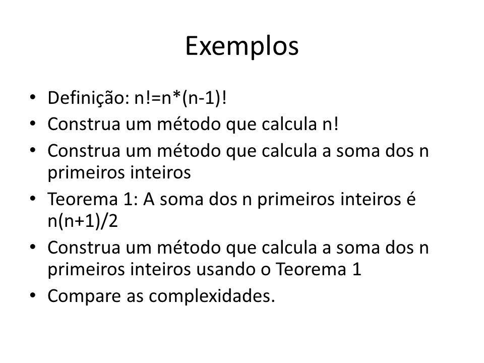 Exemplos Definição: n!=n*(n-1).Construa um método que calcula n.
