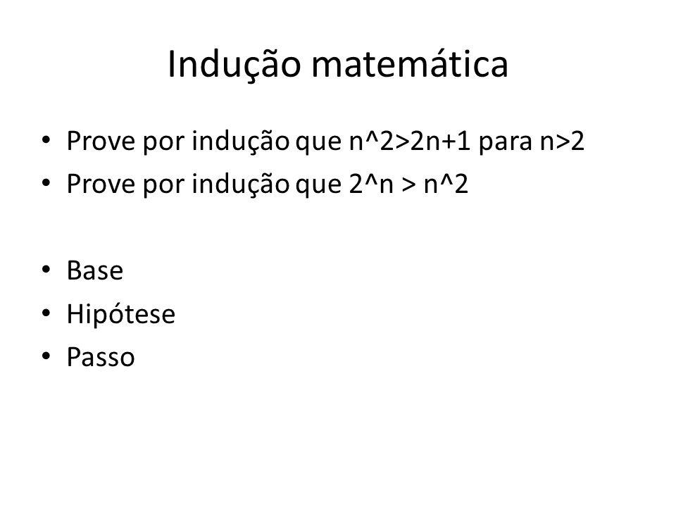 Indução matemática Prove por indução que n^2>2n+1 para n>2 Prove por indução que 2^n > n^2 Base Hipótese Passo