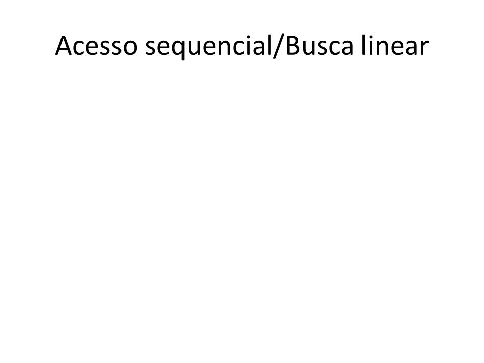 Acesso sequencial/Busca linear