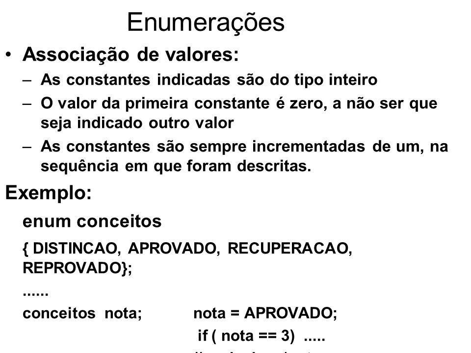 Enumerações Associação de valores: Exemplo: enum conceitos { DISTINCAO, APROVADO, RECUPERACAO, REPROVADO};......