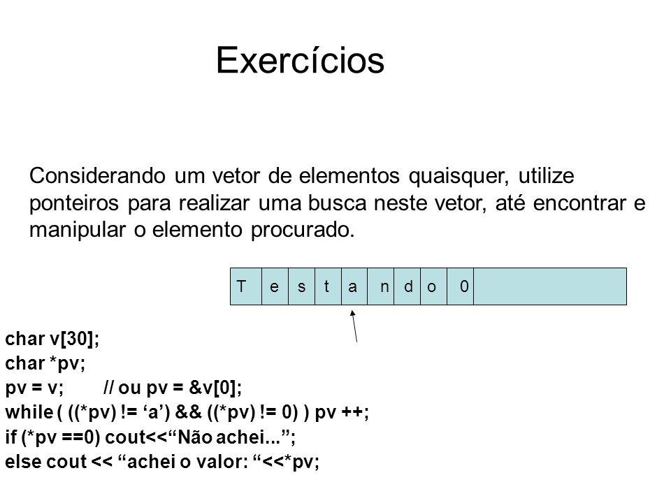 Exercícios Considerando um vetor de elementos quaisquer, utilize ponteiros para realizar uma busca neste vetor, até encontrar e manipular o elemento p
