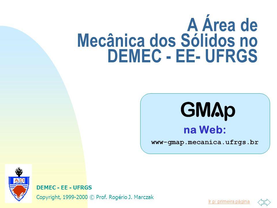 Ir p/ primeira página A Área de Mecânica dos Sólidos no DEMEC - EE- UFRGS na Web: www-gmap.mecanica.ufrgs.br DEMEC - EE - UFRGS Copyright, 1999-2000 © Prof.