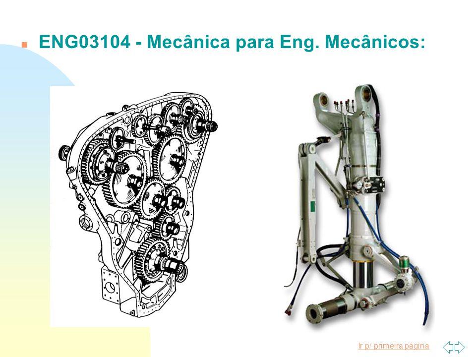 Ir p/ primeira página n ENG03104 - Mecânica para Eng. Mecânicos: