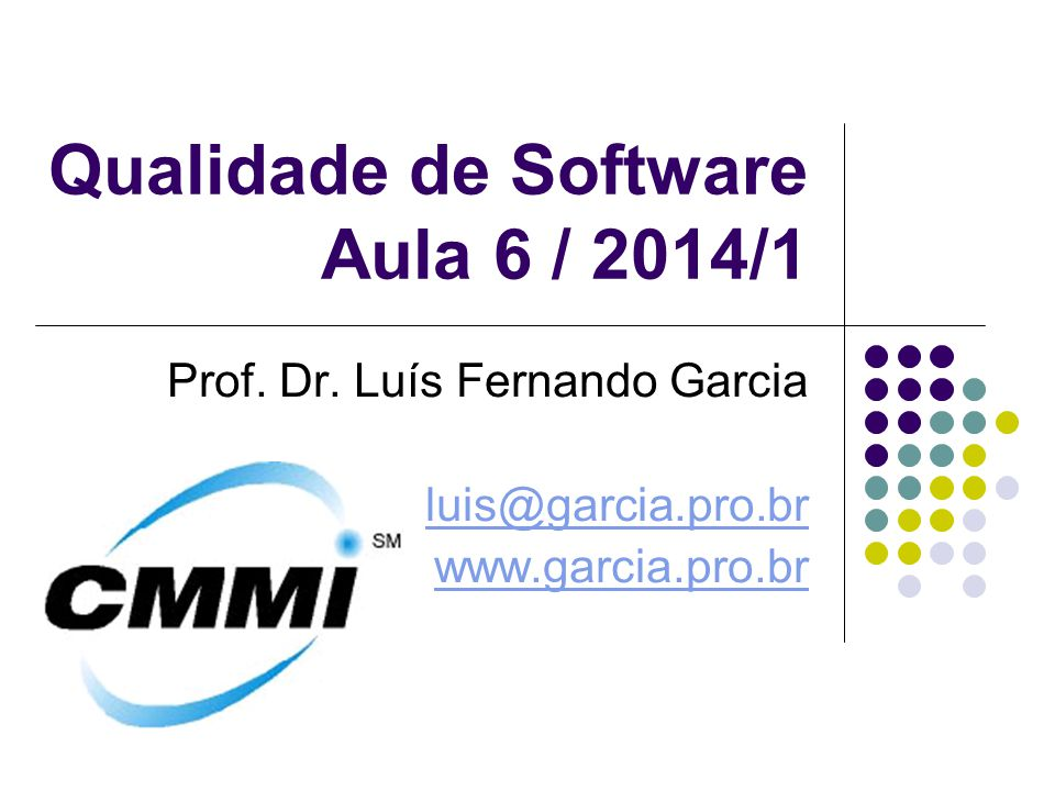 Qualidade de Software Aula 6 / 2014/1 Prof. Dr. Luís Fernando Garcia luis@garcia.pro.br www.garcia.pro.br