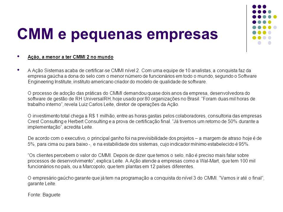 CMM e pequenas empresas Ação, a menor a ter CMMI 2 no mundo A Ação Sistemas acaba de certificar-se CMMI nível 2. Com uma equipe de 10 analistas, a con