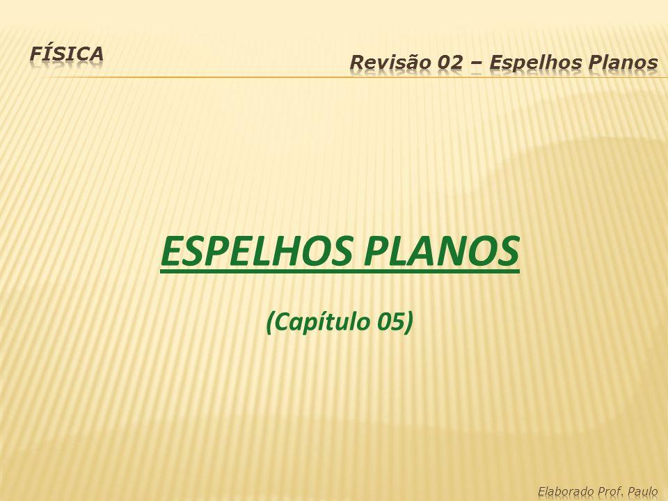 ESPELHOS PLANOS (Capítulo 05)