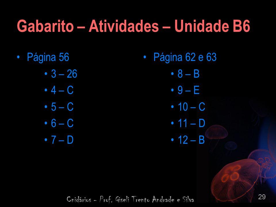Cnidários - Prof. Giseli Trento Andrade e Silva 29 Gabarito – Atividades – Unidade B6 Página 56 3 – 26 4 – C 5 – C 6 – C 7 – D Página 62 e 63 8 – B 9