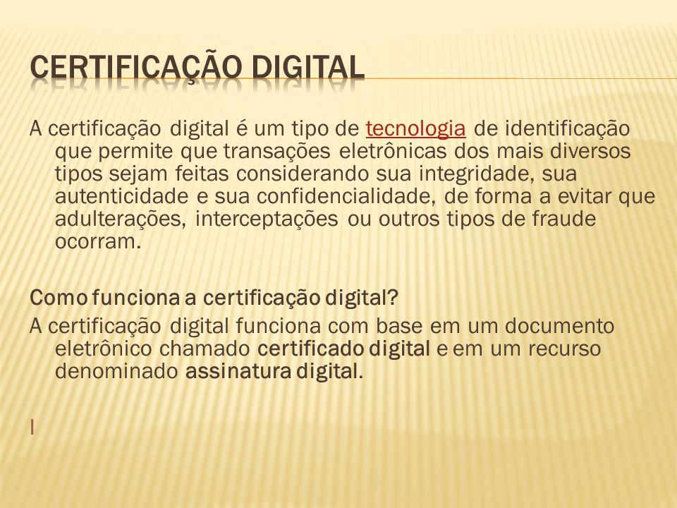A certificação digital é um tipo de tecnologia de identificação que permite que transações eletrônicas dos mais diversos tipos sejam feitas consideran