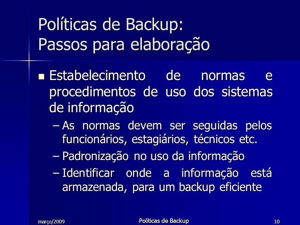 março/2009 Políticas de Backup 10 Estabelecimento de normas e procedimentos de uso dos sistemas de informação Estabelecimento de normas e procedimento