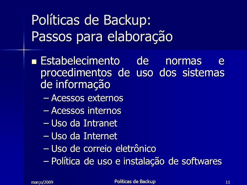 março/2009 Políticas de Backup 11 Estabelecimento de normas e procedimentos de uso dos sistemas de informação Estabelecimento de normas e procedimento