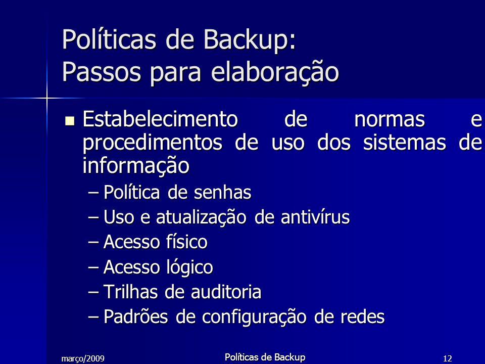 março/2009 Políticas de Backup 12 Estabelecimento de normas e procedimentos de uso dos sistemas de informação Estabelecimento de normas e procedimento