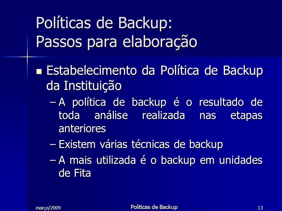 março/2009 Políticas de Backup 13 Estabelecimento da Política de Backup da Instituição Estabelecimento da Política de Backup da Instituição –A polític