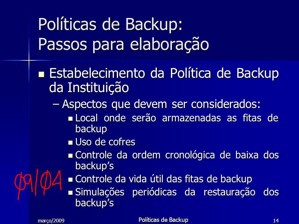 março/2009 Políticas de Backup 14 Estabelecimento da Política de Backup da Instituição Estabelecimento da Política de Backup da Instituição –Aspectos