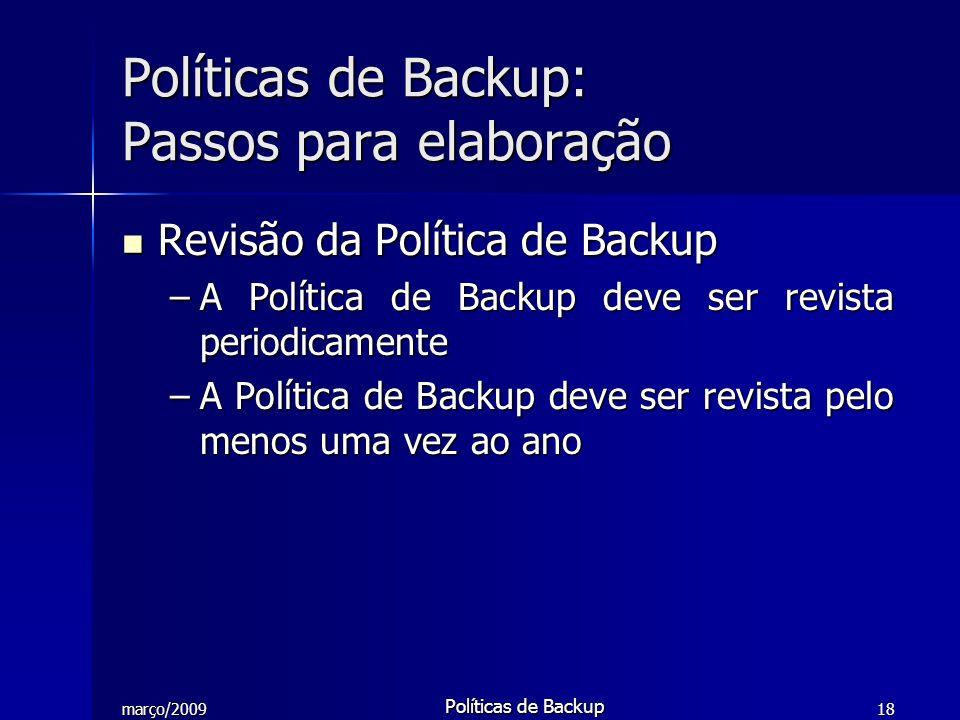 março/2009 Políticas de Backup 18 Revisão da Política de Backup Revisão da Política de Backup –A Política de Backup deve ser revista periodicamente –A
