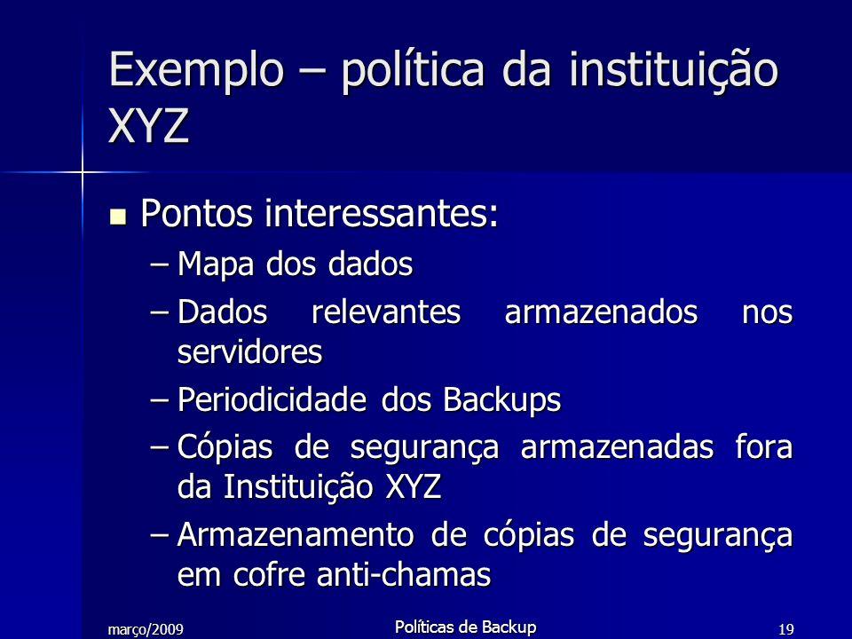 março/2009 Políticas de Backup 19 Exemplo – política da instituição XYZ Pontos interessantes: Pontos interessantes: –Mapa dos dados –Dados relevantes