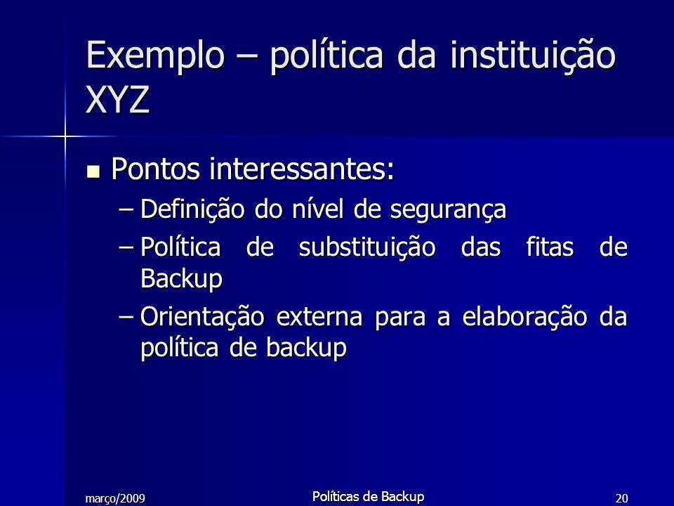 março/2009 Políticas de Backup 20 Exemplo – política da instituição XYZ Pontos interessantes: Pontos interessantes: –Definição do nível de segurança –