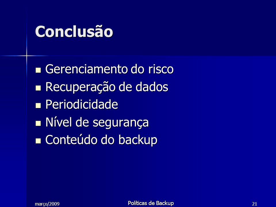 março/2009 Políticas de Backup 21 Conclusão Gerenciamento do risco Gerenciamento do risco Recuperação de dados Recuperação de dados Periodicidade Peri