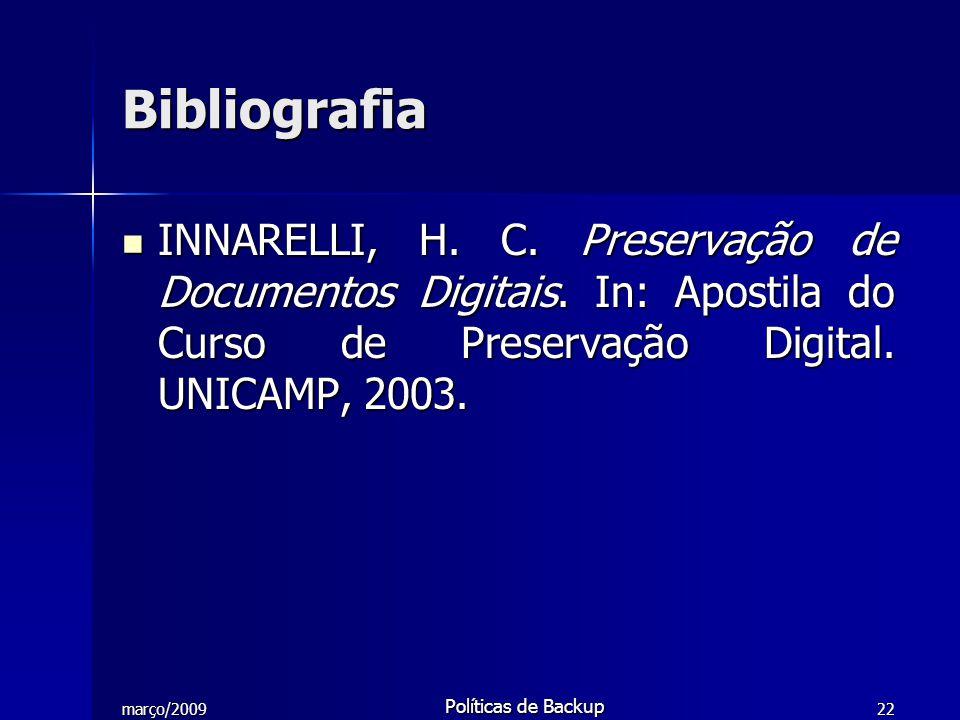 março/2009 Políticas de Backup 22 Bibliografia INNARELLI, H. C. Preservação de Documentos Digitais. In: Apostila do Curso de Preservação Digital. UNIC