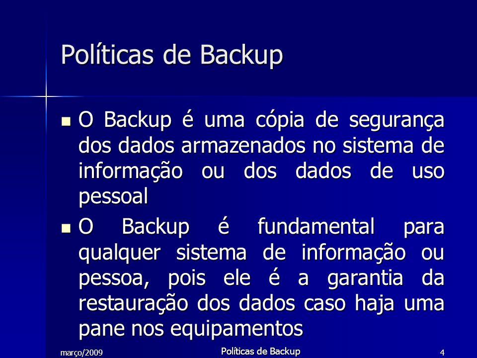 março/2009 Políticas de Backup 15 Conscientização do uso das Políticas de Backup Conscientização do uso das Políticas de Backup –Orientação dos usuários sobre a importância do Backup –Utilização correta do sistema –Conhecimento dos riscos Políticas de Backup: Passos para elaboração