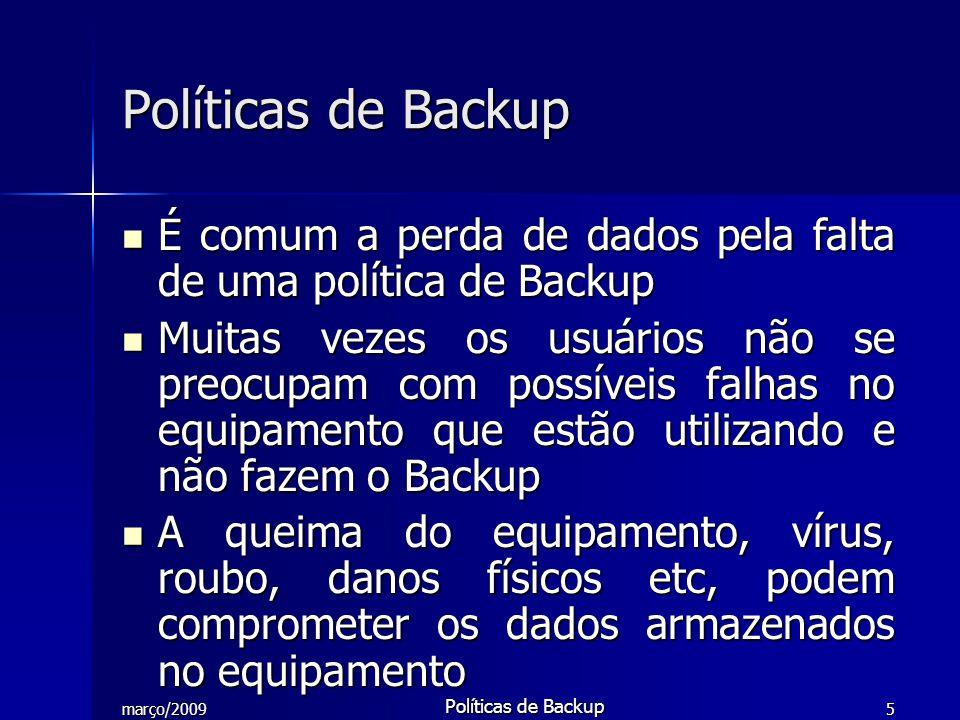 março/2009 Políticas de Backup 5 É comum a perda de dados pela falta de uma política de Backup É comum a perda de dados pela falta de uma política de