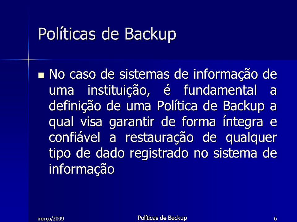 março/2009 Políticas de Backup 7 Políticas de Backup: Passos para elaboração Definição da equipe responsável Definição da equipe responsável –Pessoal de informática –Direção –Usuários dos sistemas de informação –Arquivistas –Outros