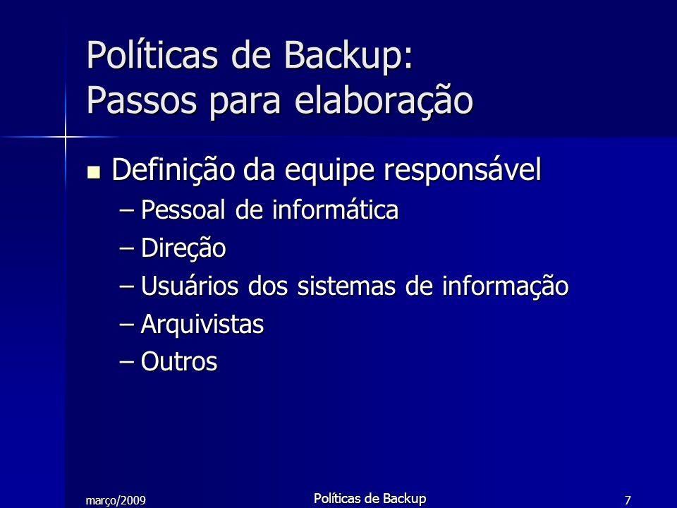 março/2009 Políticas de Backup 8 Análise dos sistemas informatizados e seus dados Análise dos sistemas informatizados e seus dados –Mapeamento de dados da instituição –Verificação da organização dos dados dos sistemas –Identificação do lixo digital Políticas de Backup: Passos para elaboração