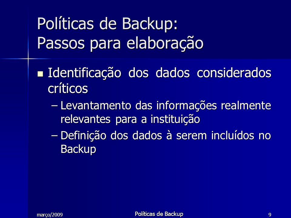 março/2009 Políticas de Backup 10 Estabelecimento de normas e procedimentos de uso dos sistemas de informação Estabelecimento de normas e procedimentos de uso dos sistemas de informação –As normas devem ser seguidas pelos funcionários, estagiários, técnicos etc.