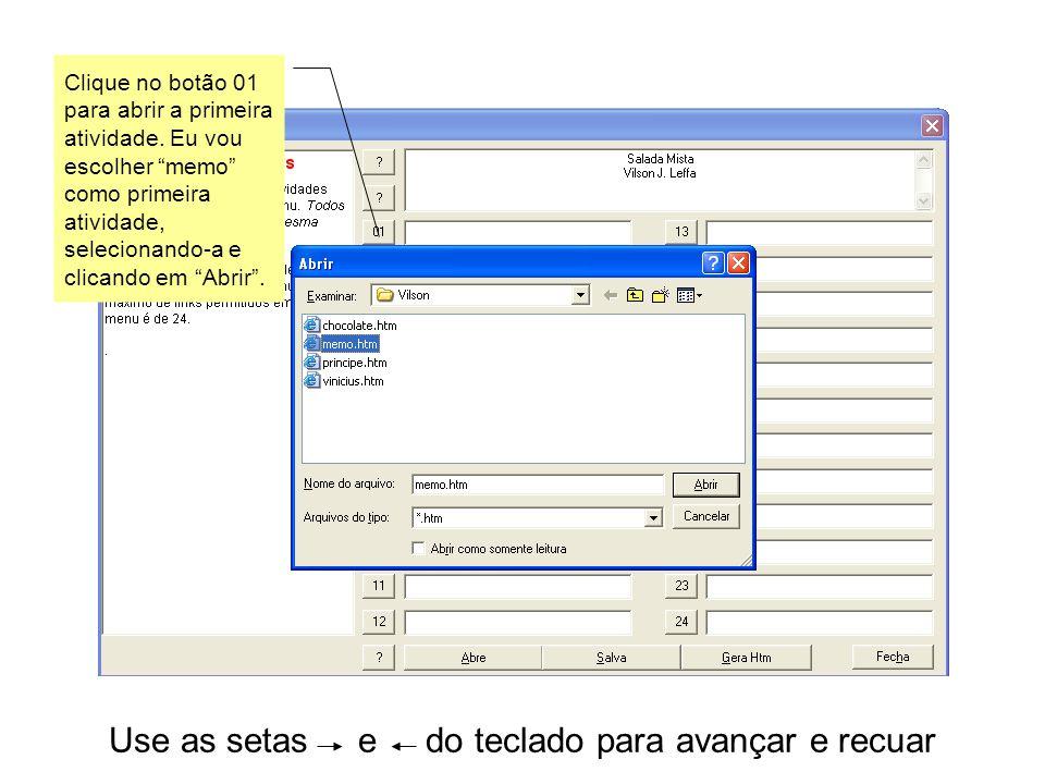 Use as setas e do teclado para avançar e recuar Clique no botão 01 para abrir a primeira atividade.