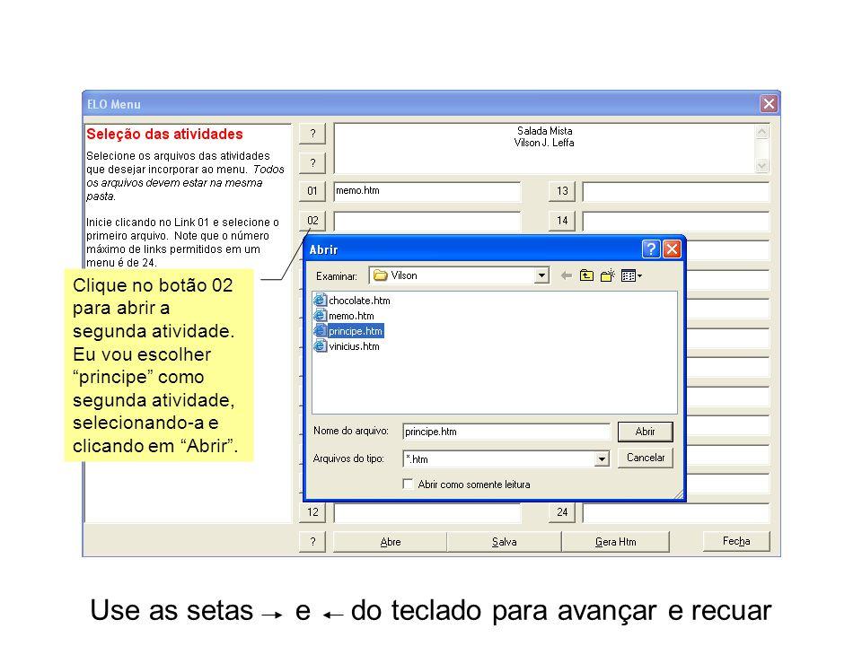 Use as setas e do teclado para avançar e recuar Clique no botão 02 para abrir a segunda atividade.