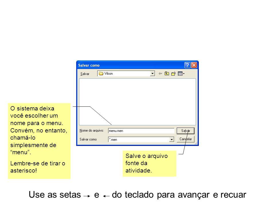 Use as setas e do teclado para avançar e recuar O sistema deixa você escolher um nome para o menu.