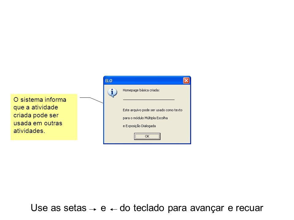 Use as setas e do teclado para avançar e recuar O sistema informa que a atividade criada pode ser usada em outras atividades.