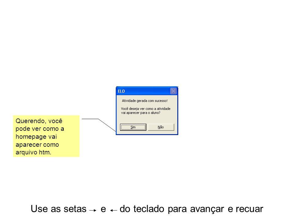 Use as setas e do teclado para avançar e recuar Querendo, você pode ver como a homepage vai aparecer como arquivo htm.
